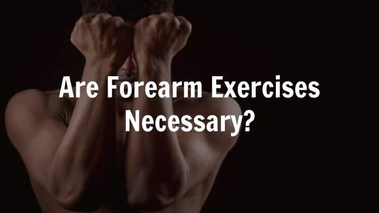 Are forearm exercises necessary featured image